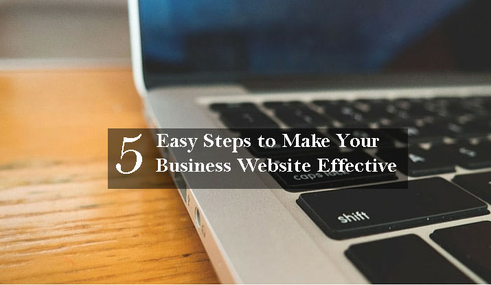 5 Easy Steps to Make Your Business Website Effective